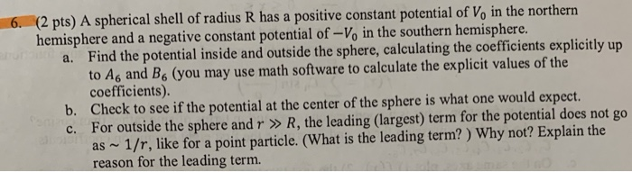 (2 pts) A spherical shell of radius R has a positive constant potentia hemisphere and a negative constant potential of-Vo in