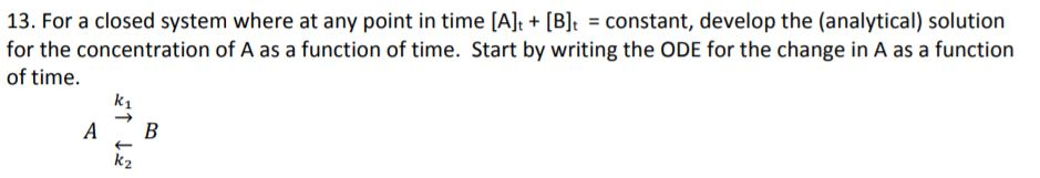 13. For a closed system where at any point in time [Alt [B]tconstant, develop the (analytical) solution for the concentration