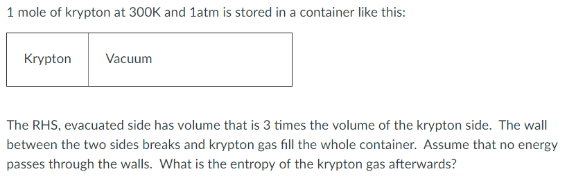 1 mole of krypton at 300K and 1atm is stored in a container like this: Krypt ton Vacuum The RHS, evacuated side has volume th