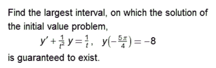 Find the largest interval, on which the solution of the initial value problem, 58 is guaranteed to exist.