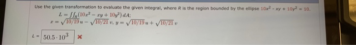 Use the given transformation to evaluate the given integral, where R is the region bounded by the ellipse 10x2 -xy+10y2 - 10.