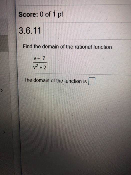 Score: 0 of 1 pt 3.6.11 Find the domain of the rational function 、2+2 The domain of the function is