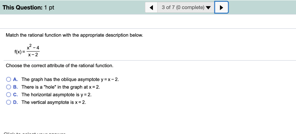This Question: 1 pt 3 of 7 (0 complete) Match the rational function with the appropriate description below. x2-4 f(x) 2 Choos