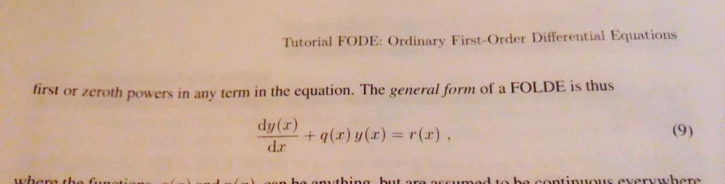 Tutorial FODE: Ordinary First-Order Differential Equations first or zeroth powers in any term in the equation. The general form of a FOLDE is thus dy(r) + q(x) y(z) = r(x) ,