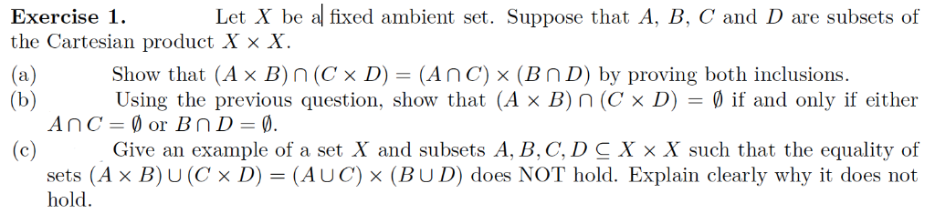Exercise 1. Let X be al fixed ambient set. Suppose that A, B, C and D are subsets of the Cartesian product X × X Show that (A
