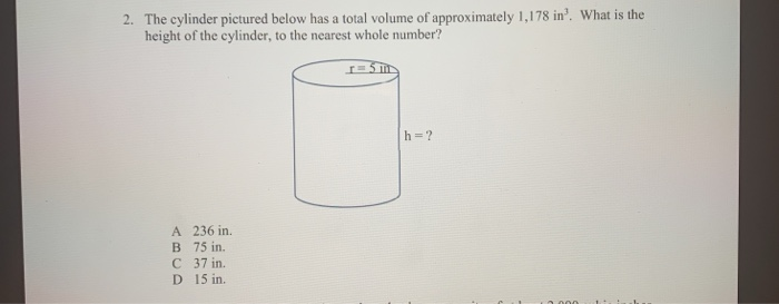 The cylinder pictured below has a total volume of approximately 1,178 in. What is the height of the cylinder, to the nearest