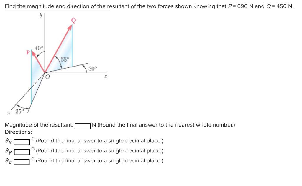 Find the magnitude and direction of the resultant of the two forces shown knowing that P 690 N and Q 450 N. 40° 55° 30° 3 Mag