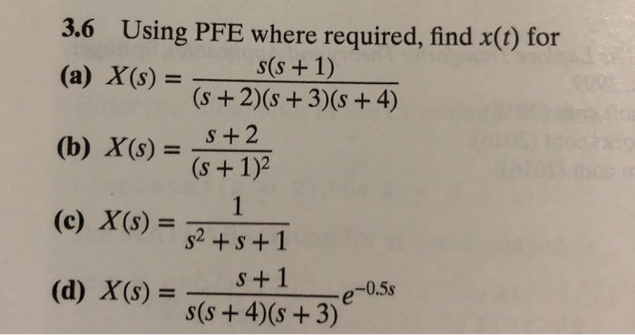 3.6 Using PFE where required, find x() for (a) X(s) =@t2)(s + 3)(s + 4) S +2 (b) X(s)+12? (c) X(s) = s2 -0.5s (d) X(s) =