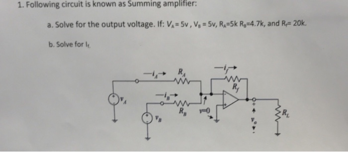 1. Following circuit is known as Summing amplifier: a. Solve for the output voltage. If: V,-5v, v, = 5v, R.-Sk Re-4.7k, and R-20k. b. Solve for