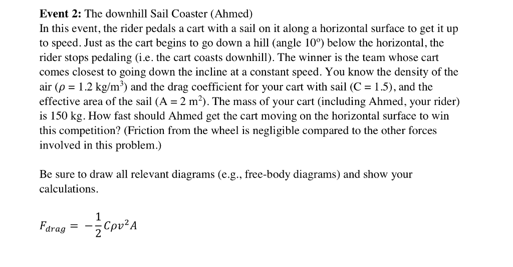 Event 2: The downhill Sail Coaster (Ahmed) In this event, the rider pedals a cart with a sail on it along a horizontal surfac
