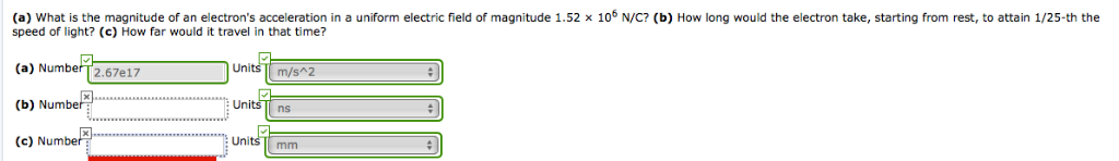 (a) What is the magnitude of an electrons acceleration in a uniform electric field of magnitude 1.52 x 106 N/C? (b) How long