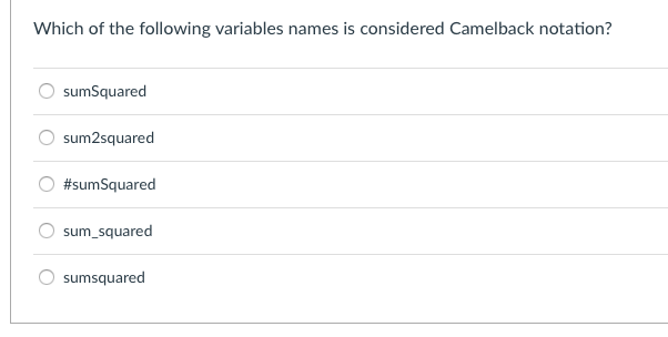 Which of the following variables names is considered Camelback notation? O sumSquared sum2squared O #sum Squared sum_squared sumsquared