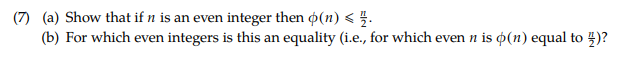 (7) (a) Show that if n is an even integer then p(n) < (b) For which even integers is this an equality (i.e., for which even n is φ(n) equal to