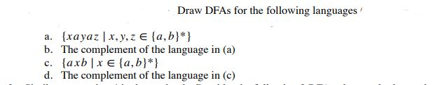Draw DFAs for the following languages b. The complement of the language in (a) d. The complement of the language in (c)