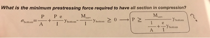 What is the minimum prestressing force required to have all section in compression? MAry buttom bottom --+--y bottom A I