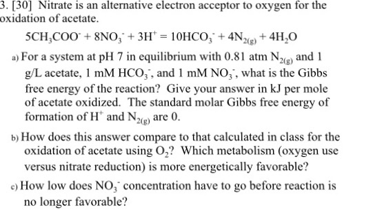 3. [30] Nitrate is an alternative electron acceptor to oxygen for the oxidation of acetate. a) For a system at pH 7 in equili