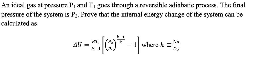 An ideal gas at pressu pressure of the system is P2. Prove that the internal energy change of the system can be calculated as k-1 RT(P2 1where k Cp Cv