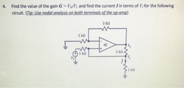 4. Find the value of the gain G Vo/Vi and find the current Iin terms of V for the following circuit. (Tip: Use nodal analysis on both terminals of the op-amp) 1 kn 2 kn 1 kn