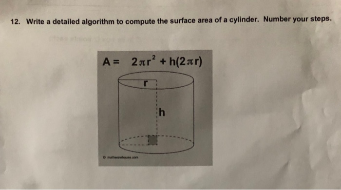 12. Write a detailed algorithm to compute the surface area of a cylinder. Number your steps.