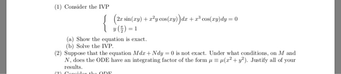 (1) Consider the IVP (5)-1 (a) Show the equation is exact (b) Solve the IVP. (2) Suppose that the equation Mdr + Ndy = 0 is n