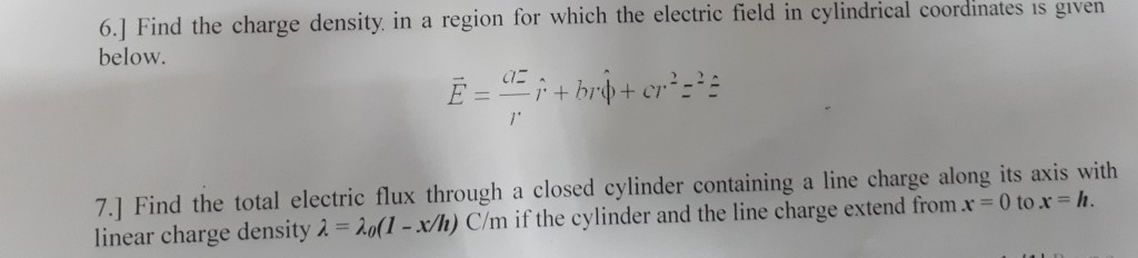 6.] Find the charge density, in a region for which the electric field in cylindrical below. in a region for which the electri