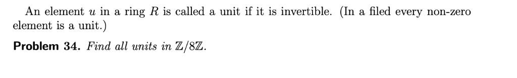 An element u in a ring R is called a unit if it is invertible. (In a filed every non-zero element is a unit.) Problem 34. Fin