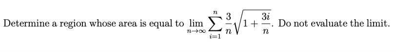 TL Determine a region whose area is equal to lin Σ n 1+-. Do not evaluate the limit.