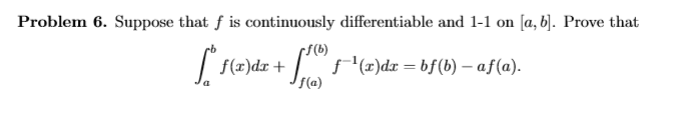 Problem 6. Suppose that f is continuously differentiable and 1-1 on [a, b]. Prove that F(a)