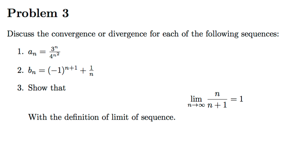 Problem 3 Discuss the convergence or divergence for each of the following sequences: 3 1. an n+1 1 3. Show that lim