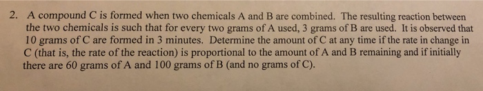 2. A compound C is formed when two chemicals A and B are combined. The resulting reaction between the two chemicals is such t