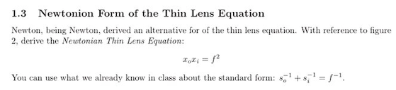 1.3 Newtonion Form of the Thin Lens Equation Newton, being Newton, derived an alternative for of the thin lens equation. With reference to figure 2, derive the Newtonian Thin Lens Equation: Toci You can use what we already know in class about the standard form: ss 1 f-1