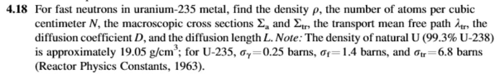 4.18 For fast neutrons in uranium-235 metal, find the density p, the number of atoms per cubic centimeter , the macroscopic c