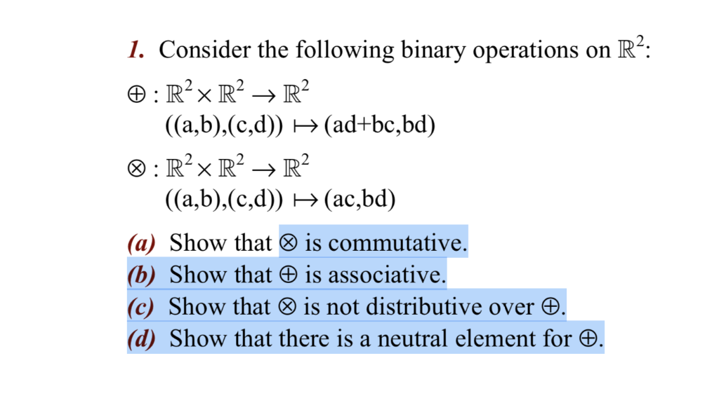 1. Consider the following binary operations on R2: 田:R2 R2 → R2 ((a,b).(c,d)) H> (ad+bc,bd) (a,b),(c,d)) (ac,bd) (a) Show tha