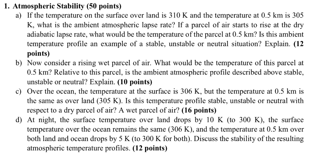 1. Atmospheric Stability (50 points) a) If the temperature on the surface over land is 310 K and the temperature at 0.5 km is