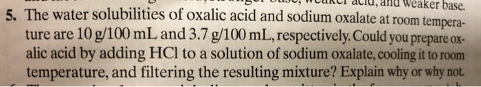 wcukcl aciu,and Weaker base. , 5. The water solubilities of oxalic acid and sodium oxalate at room tem pera- ture are 10 g/10