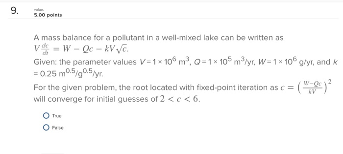 9 oints A mass balance for a pollutant in a well-mixed lake can be written as dc Given: the parameter values V 1x 106 m3, Q 1