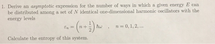 1. Derive an asymptotic expression for the number of ways in which a given energy E can be distributed among a set of N ident