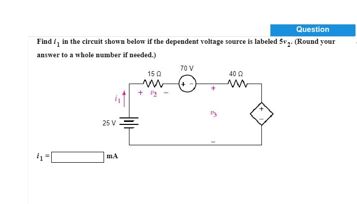 Question Find ii in the circuit shown below if the dependent voltage source is labeled 5v2. (Round your answer to a whole number if needed.) 70 V 15Ω 40 Ω 73 mA