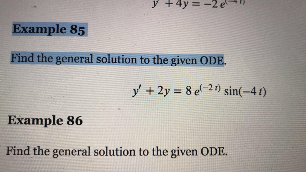 4 t) Example 85 Find the general solution to the given ODE y + 2y = 8 e(-21) sin(-4t) Example 86 Find the general solution to the given ODE