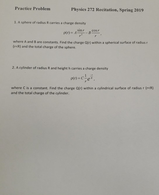 Practice Problem Physics 272 Recitation, Spring 2019 1. A sphere of radius R carries a charge density where A and B are const