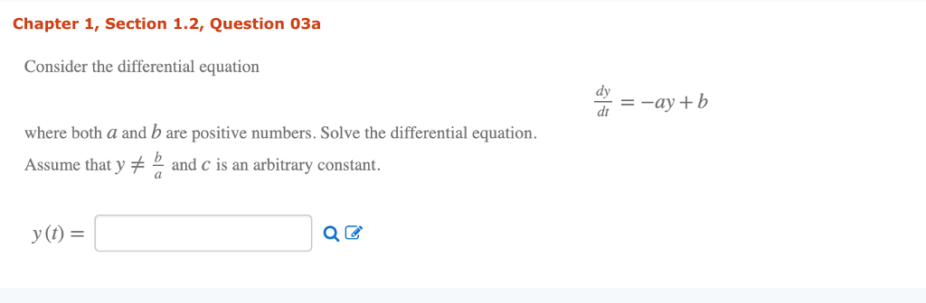 Chapter 1, Section 1.2, Question 03a Consider the differential equation dy day +b where both a and b are positive numbers. Solve the differential equation. Assume that y and c is an arbitrary constant. y(t) ак