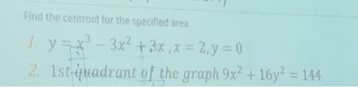 Find the centroid for the specified area 2 1st-quadrant of the graph 9x2 +16y 144