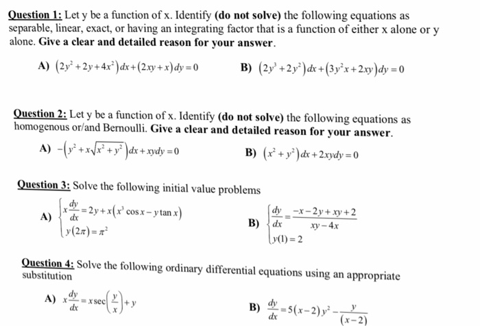 Question 1: Let y be a function of x. Identify (do not solve) the following equations as separable, linear, exact, or having