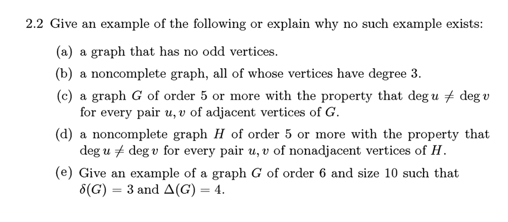 2.2 Give an example of the following or explain why no such example exists: a) a graph that has no odd vertices b) a noncompl