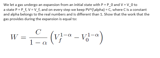 We let a gas undergo an e a state P P f, V V_f, and on every step we keep PVAalpha)-C, where C is a constant and alpha belong