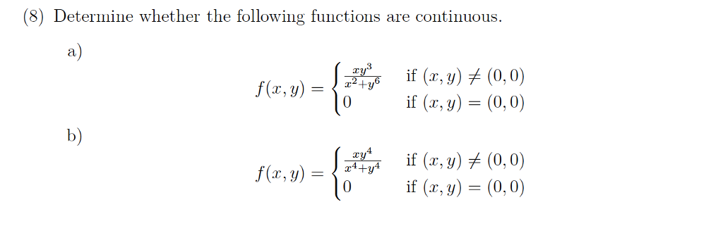 (8) Determine whether the following functions are continuous a) if (z, y)メ(0,0) if (r, y) f(z,y) = r,y)- 0,0 b) f(x,y) =はア if (z, y)メ(0,0) if (x,y) = (0,0)