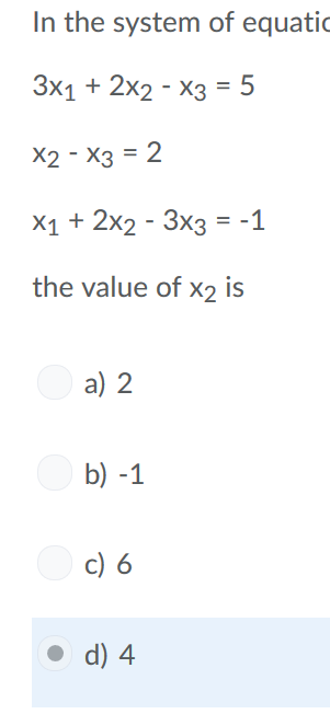 In the system of equati 3x1 + 2x2-x3 5 X2-X3 2 x1 2x2 - 3x3 -1 the value of x2 is a) 2 b) -1 c) 6 . d) 4
