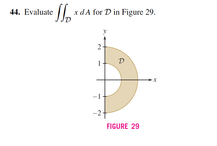 44. Evaluate xdA for D in Figure 29. FIGURE 29