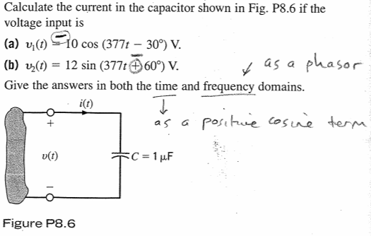 Calculate the current in the capacitor shown in Fig. P8.6 if the voltage input is (a) vcos (3771 - 30 v (b) 12 sin (377t609) v Give the answers in both the time and frequency domains as a pha sor i(t) U(t) Figure P8.6
