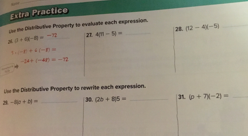 Name Extra Practice Use the Distributive Property to evaluate each expression. 26, (3 + 6x-8) =-72 27. 4(11 5)- 28. (12 -4)(-5) -24+ (-48) =-72 Use the Distributive Property to rewrite each expression. 29,-8(a + b) = 30. (2b +8)5-